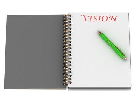 VISION word on notebook page and the gold-green pen. 3D illustration on white background illustration