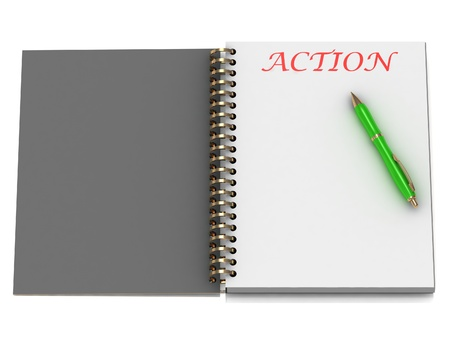 ACTION word on notebook page and the gold-green pen. 3D illustration on white background illustration