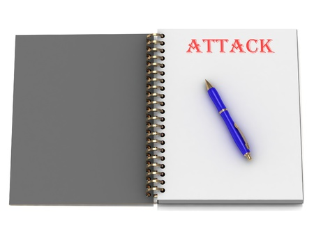 ATTACK word on notebook page and the gold-blue pen. 3D illustration on white background illustration