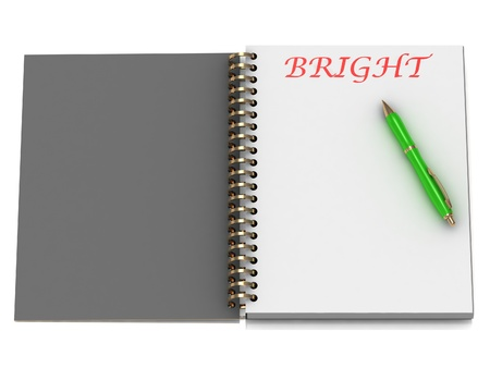 BRIGHT word on notebook page and the gold-green pen. 3D illustration on white background Stock Illustration - 14860055