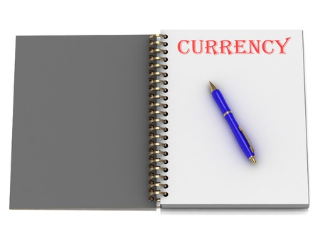CURRENCY word on notebook page and the blue handle. 3D illustration on white background illustration