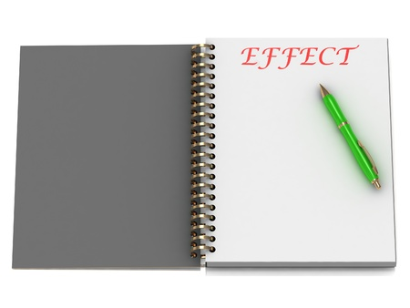 EFFECT word on notebook page and the gold-green pen. 3D illustration on white background illustration