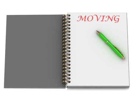 MOVING word on notebook page and the gold-green pen. 3D illustration on white background illustration