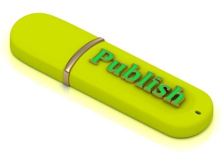 publish: Publish - inscription bright yellow volume letter on USB flash drive on white background