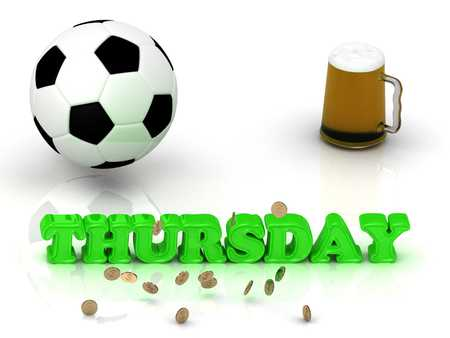 thursday: THURSDAY- bright green letters, ball, money and cup beer on white background