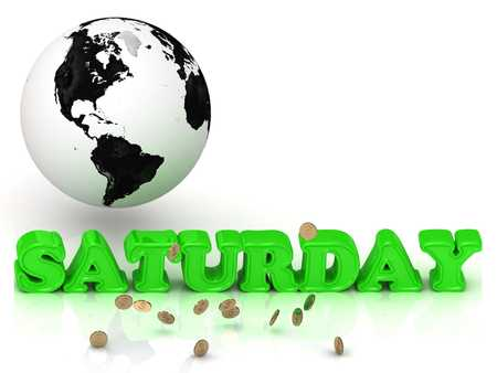 saturday night: SATURDAY- bright color letters, black and white Earth on a white background