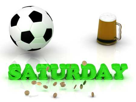 saturday night: SATURDAY- bright green letters, ball, money and cup beer on white background Stock Photo