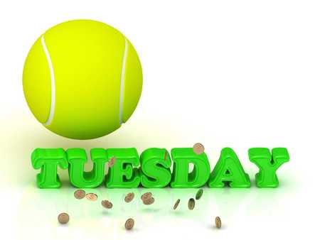 tuesday: TUESDAY- bright green letters, tennis ball, gold money on white background