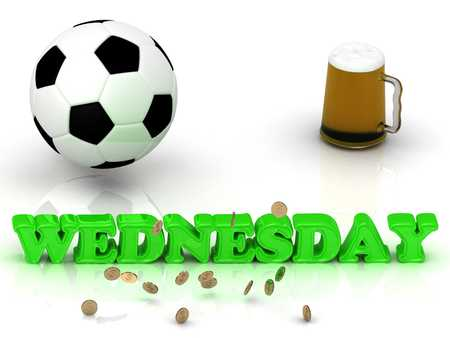 wednesday: WEDNESDAY- bright green letters, ball, money and cup beer on white background Stock Photo