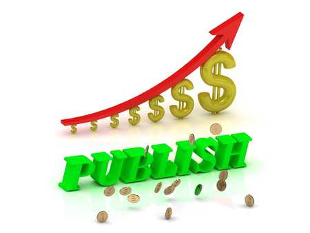 publish: PUBLISH- bright color letters and graphic growing dollars and red arrow on a white background