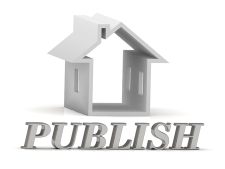 publish: PUBLISH- inscription of silver letters and white house on white background