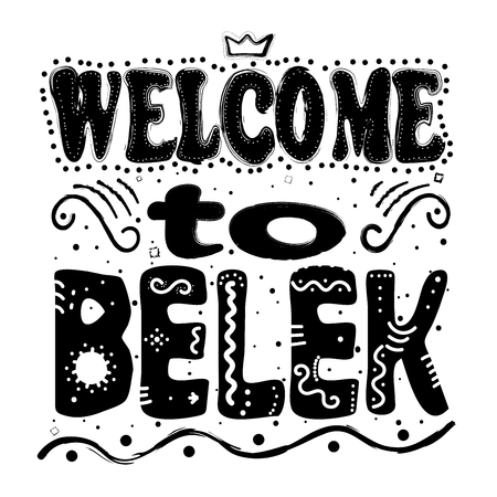Welcome to Belek. Is a township with own municipality in Serik district in Turkey's Antalya Province. Hand drawing, isolate, lettering, typography, font processing, scribble. Designed for posters, cards, and other products.
