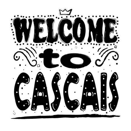 Welcome to Cascais. Is a city and municipality in the Greater Lisbon region of Portugal Hand drawing, isolate, lettering, typography, font processing, scribble. For posters, cards, T-shirts and others.