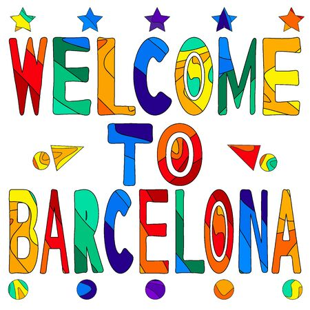 Welcome to Barcelona - cute multocolored inscription. Barcelona is a city in Spain. It is the capital and largest city of the autonomous community of Catalonia