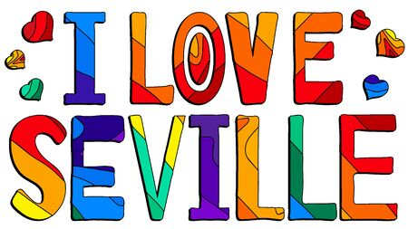 I love Seville - cute multocolored inscription. Seville is the capital and largest city of the autonomous community of Andalusia and the province of Seville, Spain. For banners, posters and prints on clothing (T-shirts).