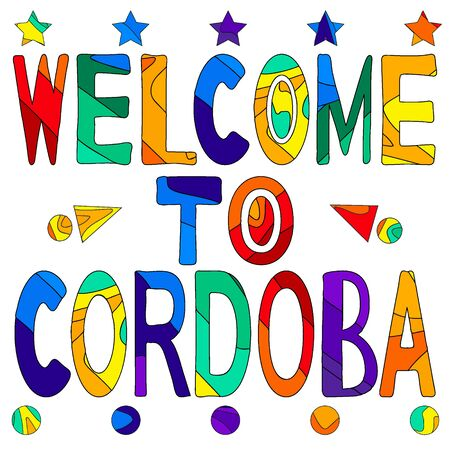 Welcome to Cordoba - cute multocolored inscription. Cordoba is a city in Andalusia, southern Spain, and the capital of Cordoba province.