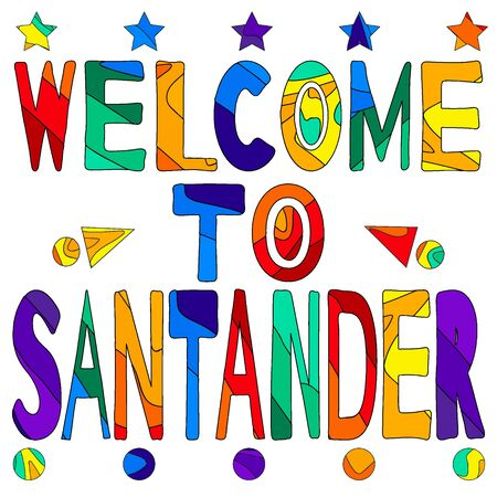 Welcome to Santander - cute multocolored inscription. Santander is the capital of the autonomous community and historical region of Cantabria situated on the north coast of Spain.