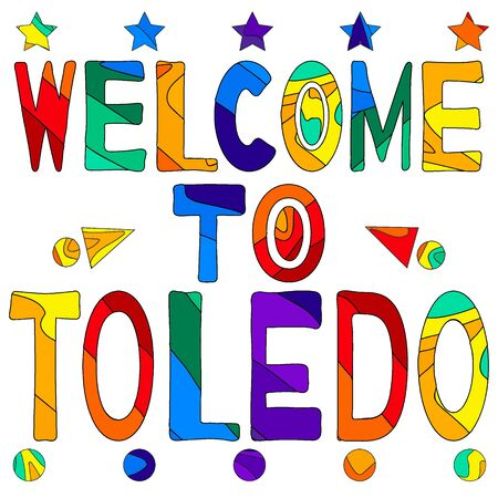 Welcome to Toledo - cute multocolored inscription. Toledo is a city and municipality located in central Spain; it is the capital of the province of Toledo and the autonomous community of Castile–La Mancha.