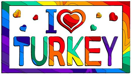 I love Turkey - cute multicolored funny inscription and hearts. Turkey is a transcontinental country located mainly in Western Asia For banners, posters and prints on clothing (T-shirts). 일러스트