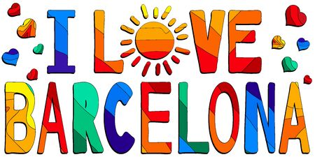 I love Barcelona - cute multocolored inscription. Barcelona is a city in Spain. It is the capital and largest city of the autonomous community of Catalonia For banners, posters and prints on clothing (T-shirts).