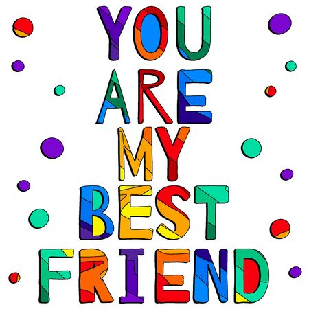 You are my best friend. Cute multicolored inscription and circles. Bright contrast letters. The inscription for banners, posters and prints on clothing (T-shirts). Ilustração Vetorial