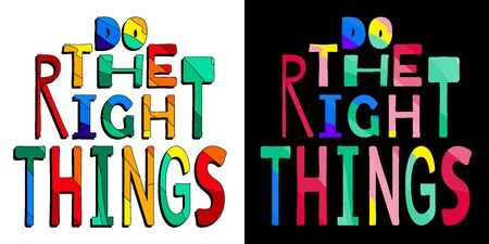 Do the right things. Cute multicolored inscription. Bright contrast letters. Thinscription for banners, posters and prints on clothing. Set 2 in 1.