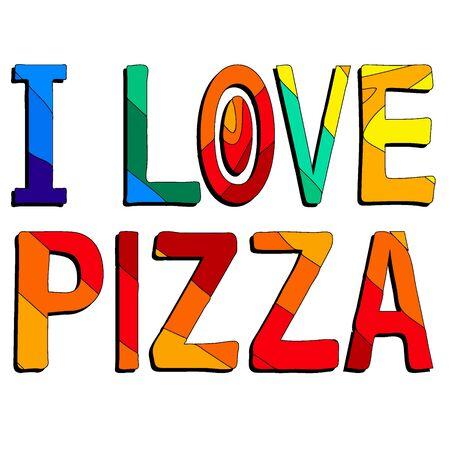 I love pizza - funny cartoon multicolored inscription. Vector illustration.