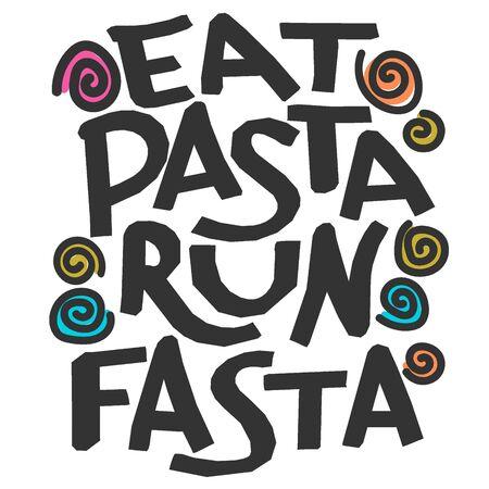 Eat pasta run fasta - vector hand drawn color lettering. Motivational sport quote flat color illustration. Modern slang phrase colorful sketch inscription. T-shirt, poster, banner typography design. Ilustração