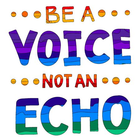 Be a Voice not and Echo - cute multicolored inscription. Hand drawn lettering quote.  conceptual illustration. Motivating phrase poster.