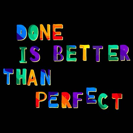 Done Is Better Than Perfect - funny cartoon inscription. Hand drawn color lettering. Vector illustration. For banners, posters and prints on clothing.