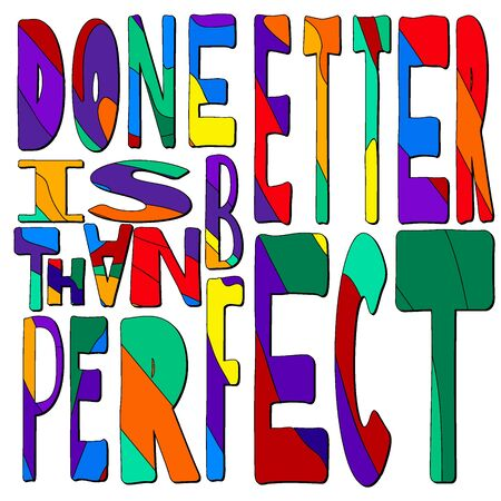 Done Is Better Than Perfect - funny cartoon inscription. Hand drawn color lettering. Vector illustration. Wrong letters of different sizes.