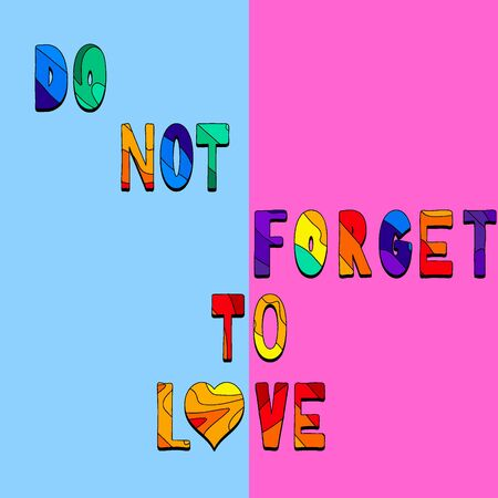 Do not Forget to Love - funny cartoon inscription. Hand drawn color lettering. Vector illustration. For banners, posters and prints on clothing.