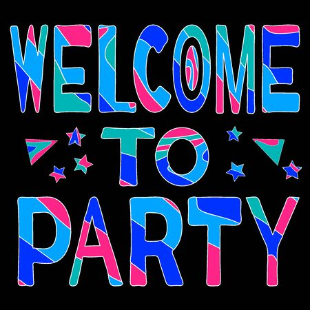 Welcome to party - funny �olorful inscription. Black background. For banners, posters and prints on clothing.