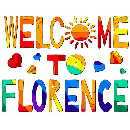 Welcome To Florence - funny cartoon multicolored funny inscription and hearts. Florence is a city in central Italy and the capital city of the Tuscany region. For banners, posters, souvenir magnet and prints on clothing.