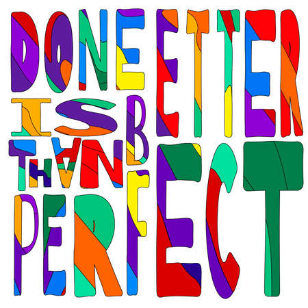 Done Is Better Than Perfect - funny cartoon inscription. Hand drawn color lettering. Raster isolate illustration. Wrong letters of different sizes. For banners, posters and prints on clothing.