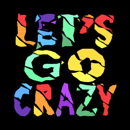 Lets go crazy - colorful cartoon grunge inscription for a dark background. Curved broken letters. For cards, banner, poster and t-shirts. Free font processing.