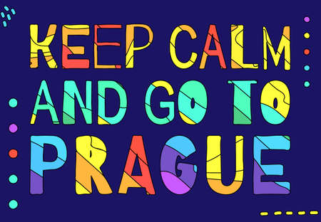 Keep Calm And Go To Prague - multicolored funny cartoon inscription. Prague is the capital of Czech Republic. For banners, posters souvenirs and prints on clothing. Free font processing.
