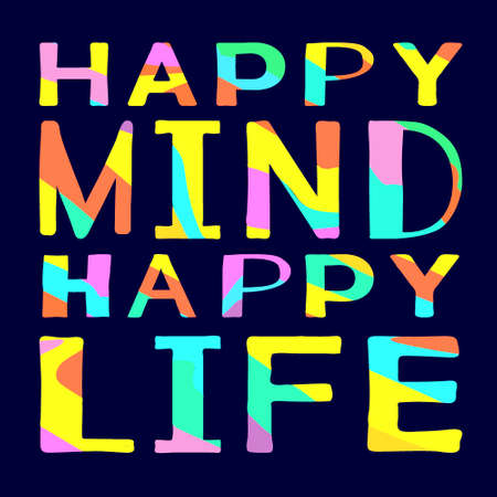 Happy Mind Happy Life - funny cartoon motivational quote on blue backround. Contrast bright colors letters. Stock vector illustration for banners, posters, prints on clothing, T-shirts.