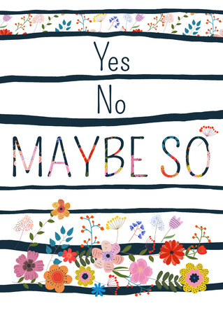 maybe: Yes no maybe so-motivational quote, typography art. Black and floral vector phrase isolated on floral background. Lettering for posters, cards design.