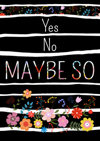 maybe: Yes no maybe so-motivational quote, typography art.White and floral vector phrase isolated on floral background with strips. Lettering for posters, cards design.