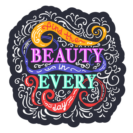 every day: Find beauty in every day. Colorful vector phrase on background with swirls. Lettering for posters, cards design.