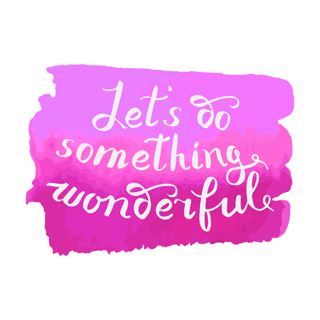 let s: Let s do something wonderful-motivational quote, typography art. Black vector phrase isolated on red watercolor background. Lettering for posters, cards design.