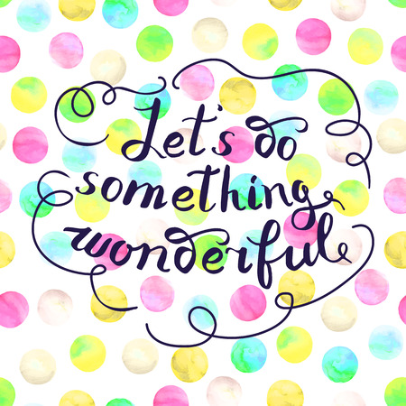 let s: Let s do something wonderful-motivational quote, typography art. Black vector phrase isolated on colorful polka dots watercolor background. Lettering for posters, cards design. Illustration