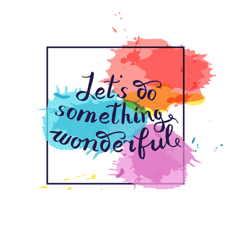 let s: Let s do something wonderful-motivational quote, typography art. Black vector phrase isolated on blue red watercolor imitation background. Lettering for posters, cards design. Illustration