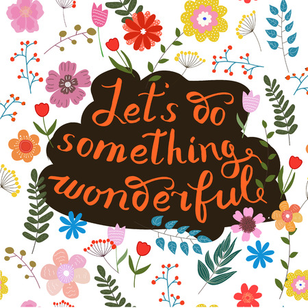 Let s do something wonderful-motivational quote, typography art. Orange vector phrase isolated on floral background. Lettering for posters, cards design.