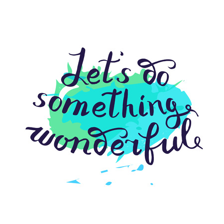 let s: Let s do something wonderful-motivational quote, typography art. Black vector phrase isolated on blue watercolor imitation background. Lettering for posters, cards design.