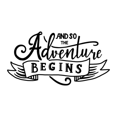 And so the adventure begins. Hand drawn vector phrase isolated o