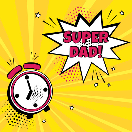 Festive card for Fathers Day. Alarm clock with white comic bubble with SUPER DAD word on yellow background. Comic sound effects in pop art style. Vector illustration.