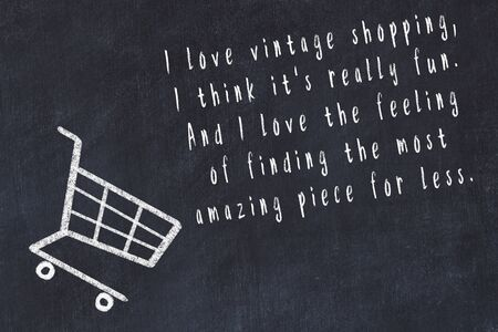 Chalk drawing of shopping cart and short quote about shopping on black board.