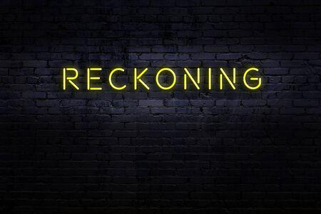Neon sign on brick wall at night. Inscription reckoning